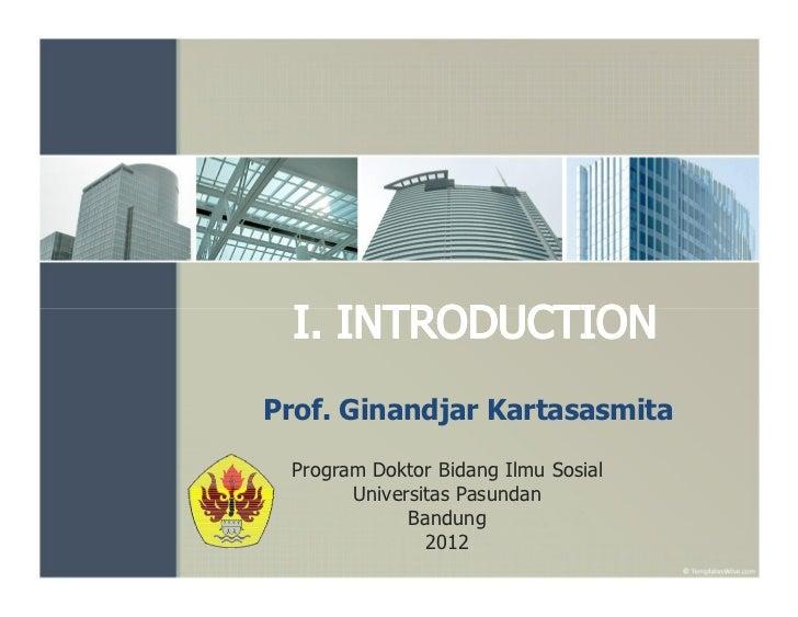 Prof. Ginandjar Kartasasmita Program Doktor Bidang Ilmu Sosial       Universitas Pasundan             Bandung             ...