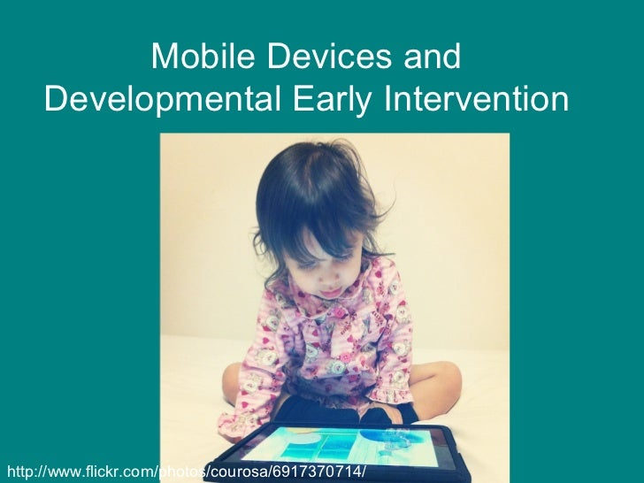 Mobile Devices and    Developmental Early Interventionhttp://www.flickr.com/photos/courosa/6917370714/