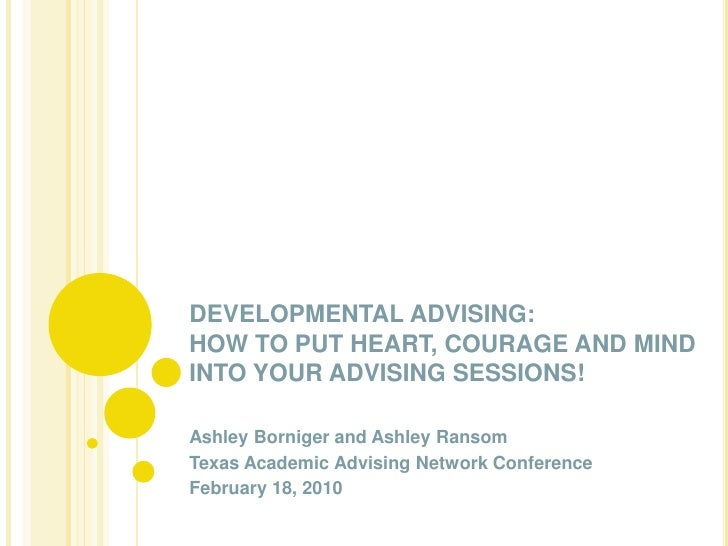 DEVELOPMENTAL ADVISING: HOW TO PUT HEART, COURAGE AND MIND INTO YOUR ADVISING SESSIONS!<br />Ashley Borniger and Ashley Ra...