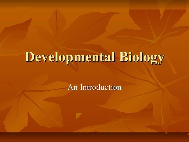 Developmental BiologyDevelopmental Biology An IntroductionAn Introduction