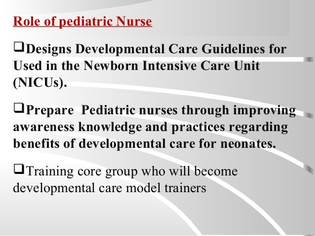 Role of pediatric Nurse Designs Developmental Care Guidelines for Used in the Newborn Intensive Care Unit (NICUs). Prepa...