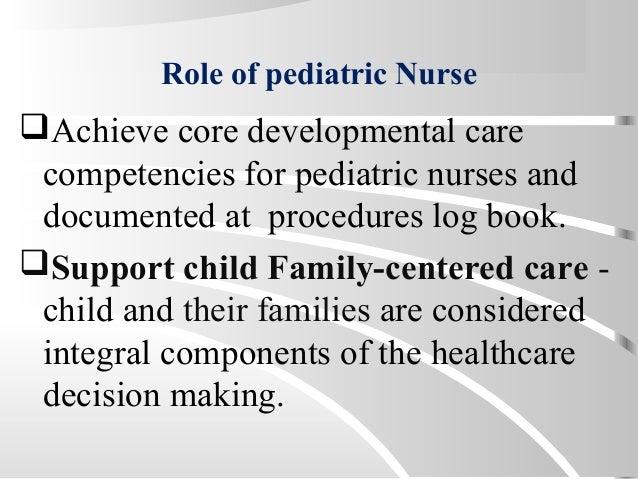Role of pediatric Nurse Achieve core developmental care competencies for pediatric nurses and documented at procedures lo...