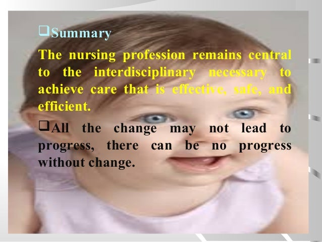 Summary The nursing profession remains central to the interdisciplinary necessary to achieve care that is effective, safe...