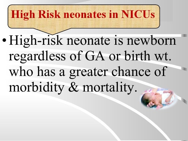 •High-risk neonate is newborn regardless of GA or birth wt. who has a greater chance of morbidity & mortality.