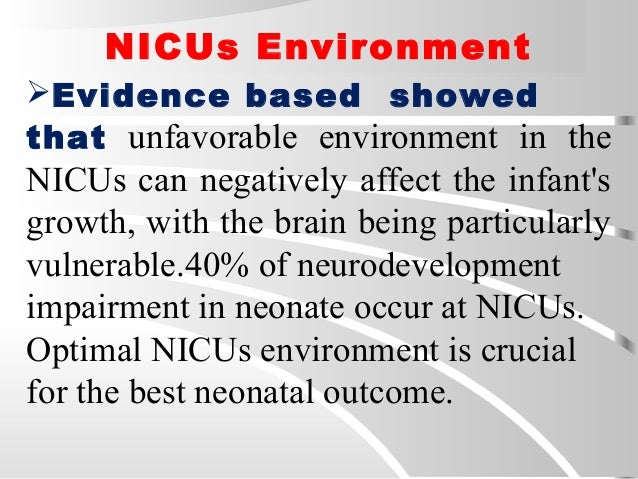 NICUs Environment Evidence based showed that unfavorable environment in the NICUs can negatively affect the infant's grow...