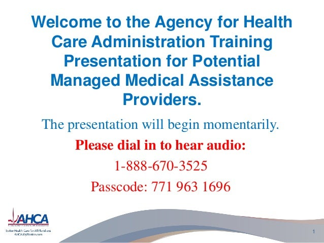 Welcome to the Agency for Health Care Administration Training Presentation for Potential Managed Medical Assistance Provid...