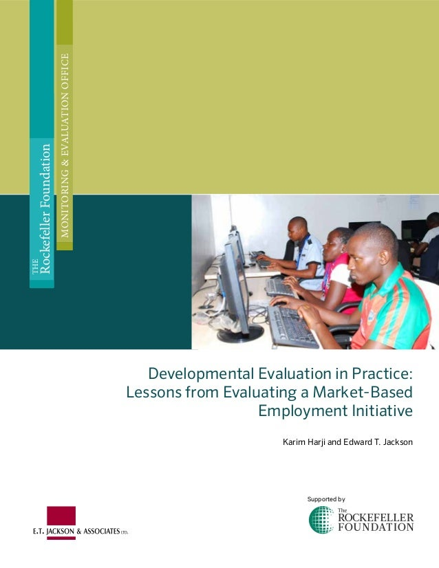 Developmental Evaluation in Practice: Lessons from Evaluating a Market-Based Employment Initiative Karim Harji and Edward ...