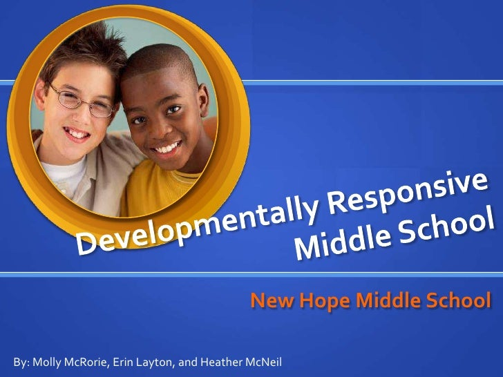 Developmentally Responsive Middle School<br />New Hope Middle School<br />By: Molly McRorie, Erin Layton, and Heather McNe...