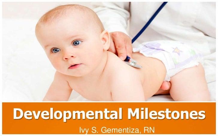 Developmental Milestones        Ivy S. Gementiza, RN