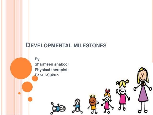 DEVELOPMENTAL MILESTONES  By  Sharmeen shakoor  Physical therapist  Dar-ul-Sukun