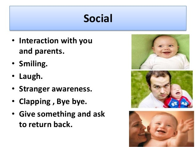 Personal social Development Chronologically 1. Focus on faces(4 weeks), 2. social smile(6 weeks), 3. excited with toys(4 m...