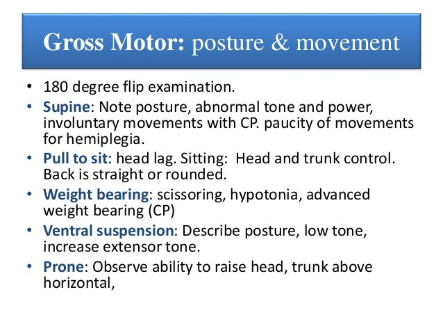 GROSS MOTOR • Head Hold (16 weeks), • Tripod (6 months), • Bear wt, lifts head(7 months) , • sit well (8 months) • pull to...