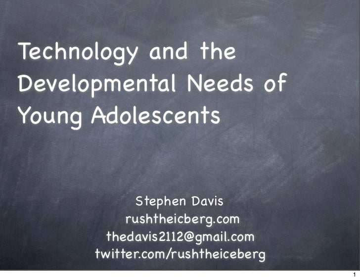 Technology and theDevelopmental Needs ofYoung Adolescents            Stephen Davis           rushtheicberg.com       theda...