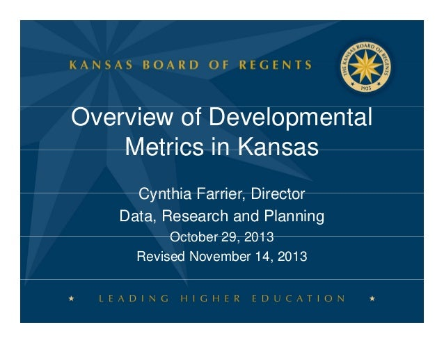 Overview of Developmental Metrics in Kansas Cynthia Farrier, Director Farrier Data, Research and Planning October 29 2013 ...