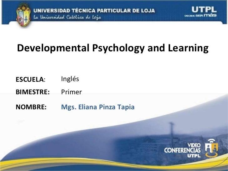 Developmental Psychology and Learning  ESCUELA : NOMBRE: Inglés Mgs. Eliana Pinza Tapia BIMESTRE: Primer