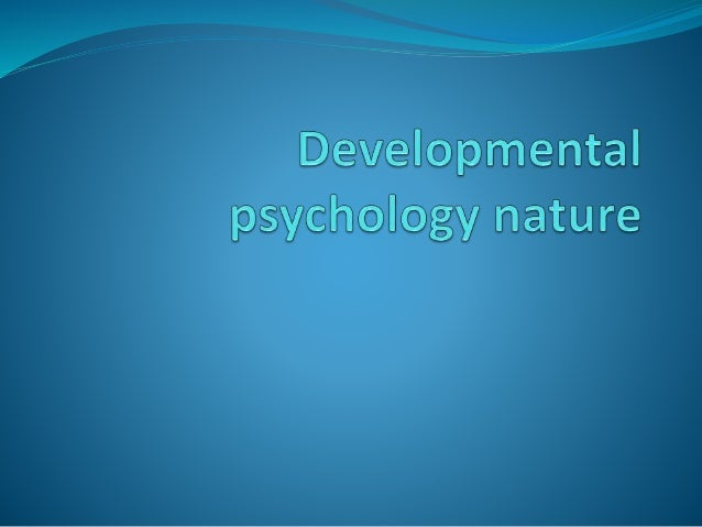 the nature of developmental processes The nature of change finding the of the equation---the complexity of individual personality development and clarify how an individual meets and processes.