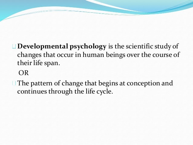 the nature of developmental processes Goals of developmental psychology developmental psychologists  issues in developmental psychology: nature versus  that the processes in.
