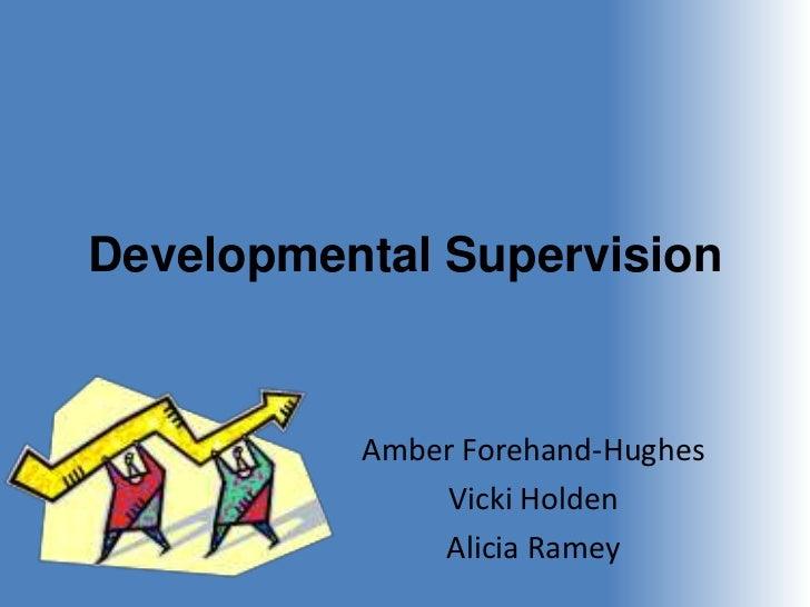 Developmental Supervision          Amber Forehand-Hughes              Vicki Holden              Alicia Ramey