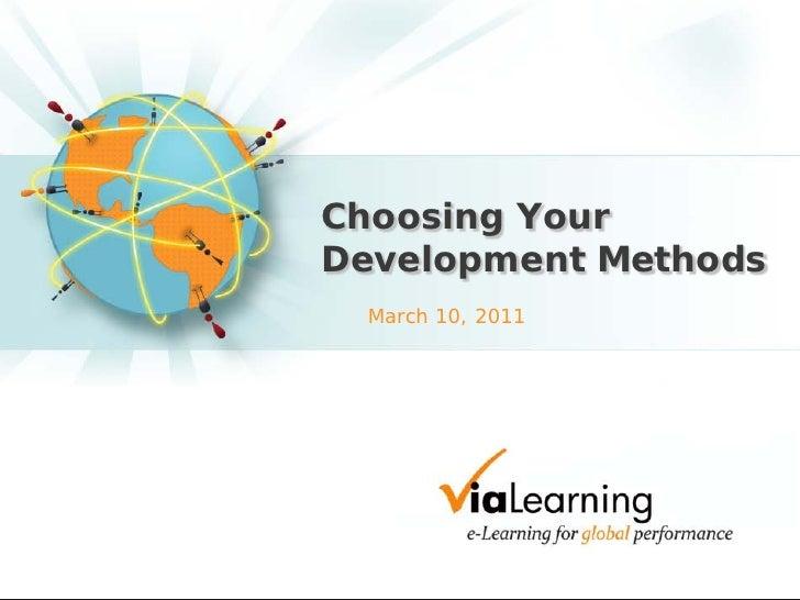 Choosing YourDevelopment Methods March 10, 2011