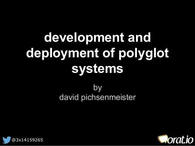 development and  deployment of polyglot  @3x14159265  systems  by  david pichsenmeister