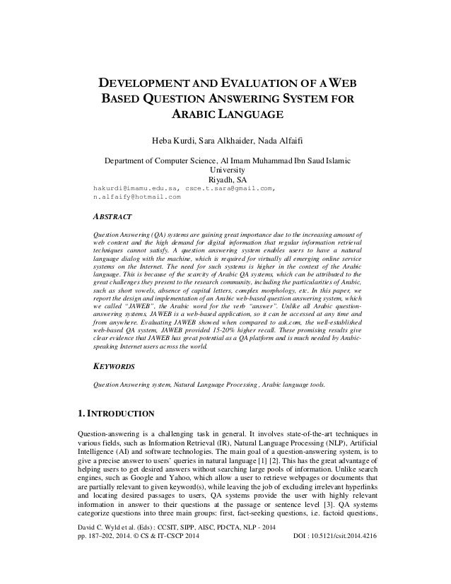 DEVELOPMENT AND EVALUATION OF A WEB BASED QUESTION ANSWERING SYSTEM FOR ARABIC LANGUAGE Heba Kurdi, Sara Alkhaider, Nada A...