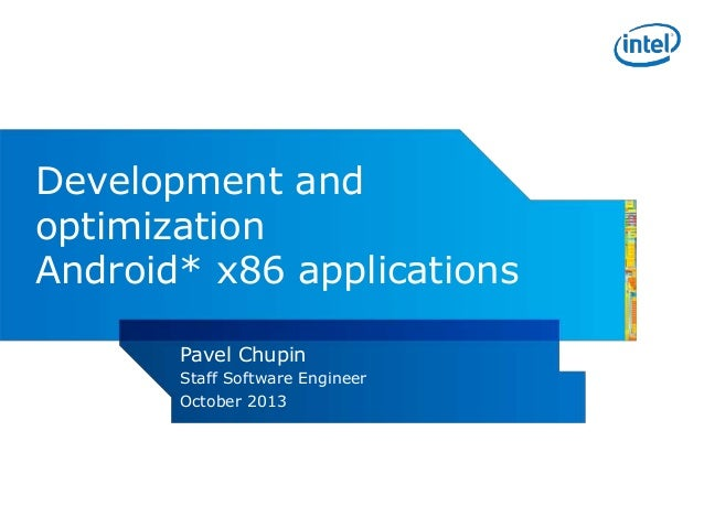 Development and optimization Android* x86 applications Pavel Chupin Staff Software Engineer October 2013