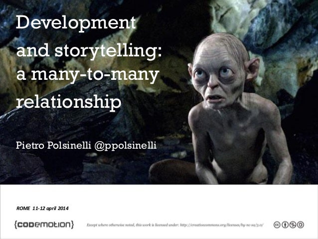 ROME 11-12 april 2014 Development and storytelling: a many-to-many relationship Pietro Polsinelli @ppolsinelli