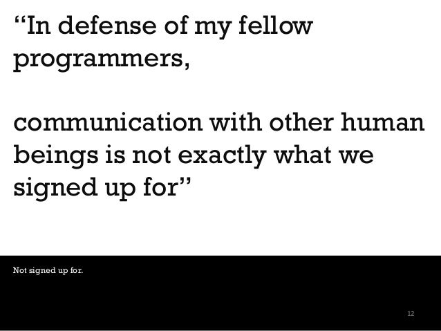 """""""In defense of my fellow programmers, communication with other human beings is not exactly what we signed up for"""" Not sign..."""