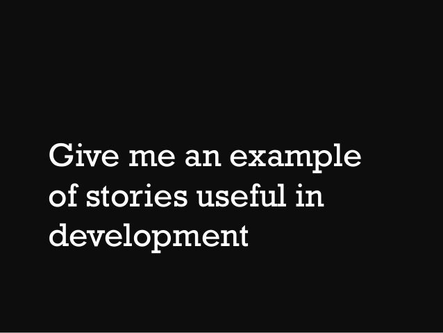 Give me an example of stories useful in development