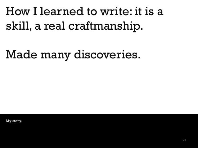 How I learned to write: it is a skill, a real craftmanship. Made many discoveries. My story. 21