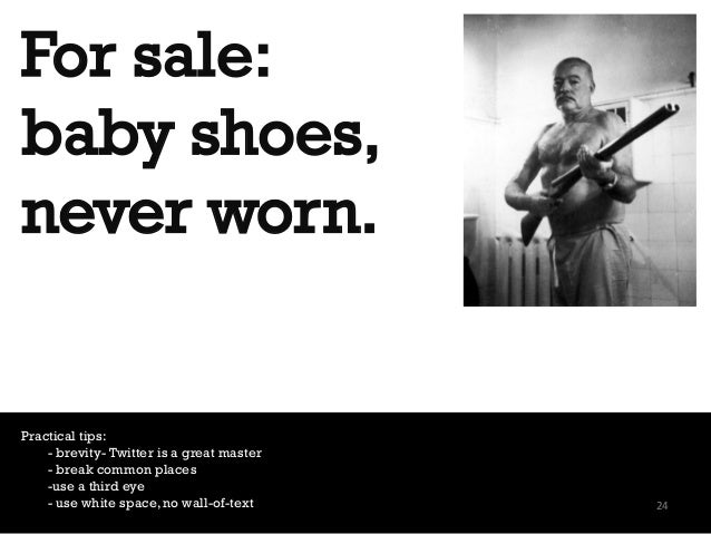 For sale: baby shoes, never worn. Practical tips: - brevity- Twitter is a great master - break common places -use a third ...