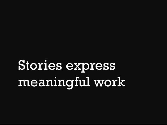 Stories express meaningful work