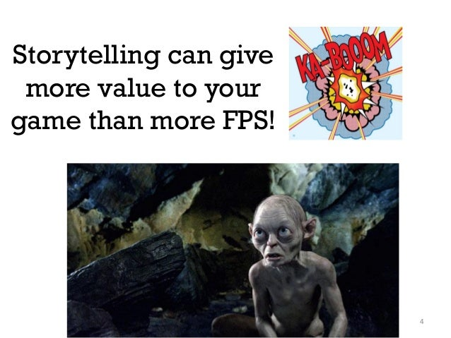 4 Storytelling can give more value to your game than more FPS!