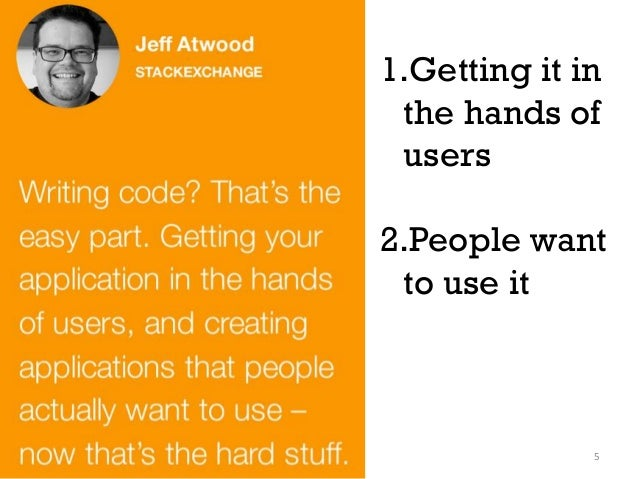 1.Getting it in the hands of users 2.People want to use it 5