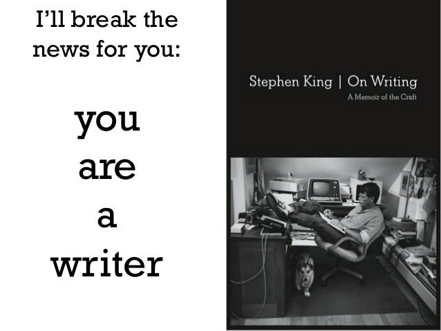 6 I'll break the news for you: you are a writer
