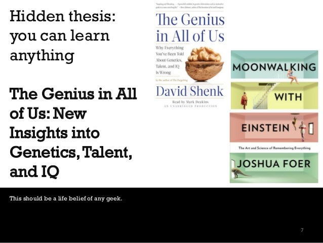 Hidden thesis: you can learn anything The Genius in All of Us: New Insights into Genetics,Talent, and IQ This should be a ...