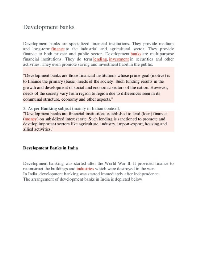 Development banks Development banks are specialized financial institutions. They provide medium and long-term finance to t...