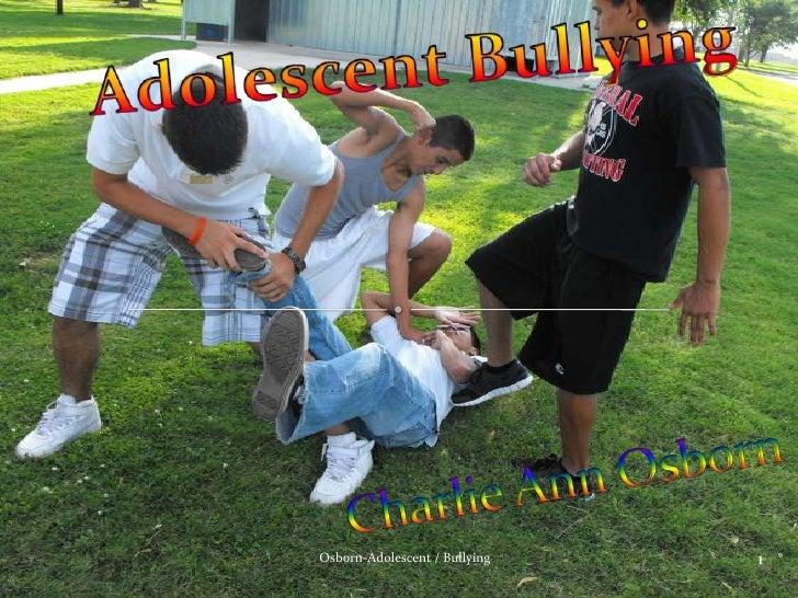 Adolescent Bullying<br />Charlie Ann Osborn <br />1<br />Osborn-Adolescent / Bullying<br />