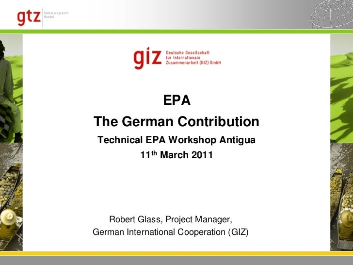 EPAThe German Contribution Technical EPA Workshop Antigua           11th March 2011   Robert Glass, Project Manager,German...