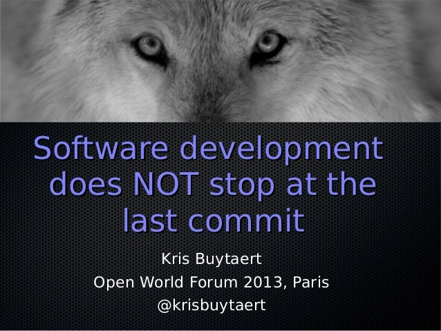 Software developmentSoftware development does NOT stop at thedoes NOT stop at the last commitlast commit Kris Buytaert Ope...