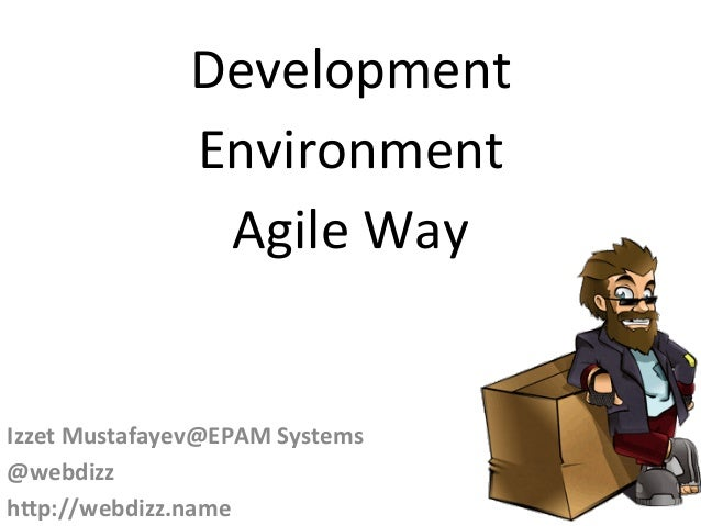 Development	    Environment	   	    Agile	   Way	    	    Izzet	   Mustafayev@EPAM	   Systems	    @webdizz	    h8p://webdi...