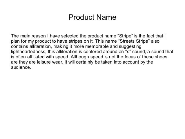 """Product Name The main reason I have selected the product name """"Stripe"""" is the fact that I plan for my product to have stri..."""