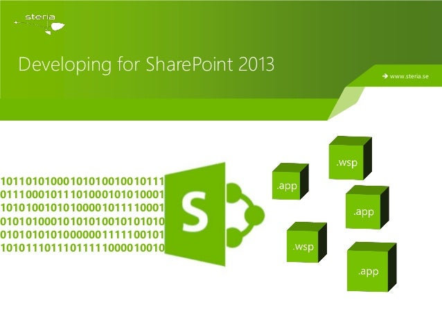 Developing for SharePoint 2013    www.steria.se10110101000101010010010111011100010111010001010100011010100101010000101111...