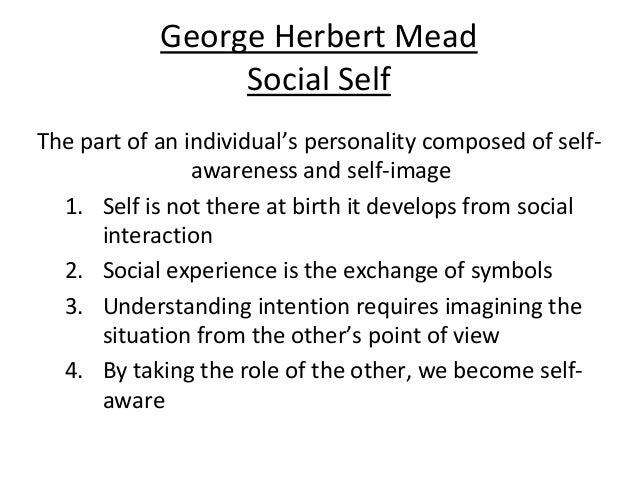 """george herbert mead the self Ebsco research starters george herbert mead was a """"me"""" can best be identified as """"phases of the self,"""" which was mead's attempt at narrowing."""