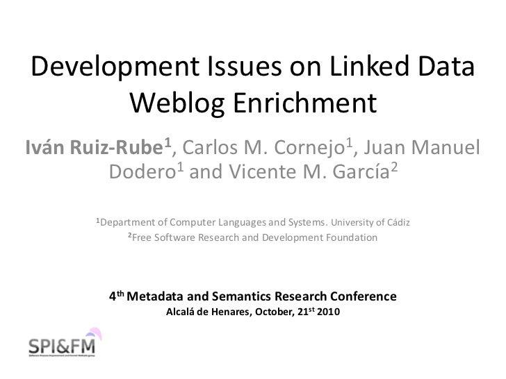 Development Issues on Linked Data       Weblog EnrichmentIván Ruiz-Rube1, Carlos M. Cornejo1, Juan Manuel         Dodero1 ...