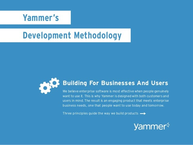 Yammer'sDevelopment Methodology           Building For Businesses And Users           We believe enterprise software is mo...