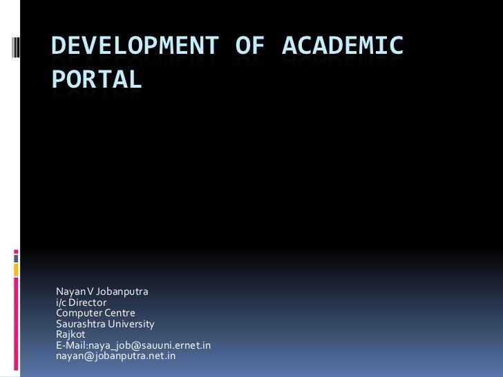 Development of Academic Portal<br />Nayan V Jobanputra<br />i/c Director<br />Computer Centre<br />Saurashtra University<b...
