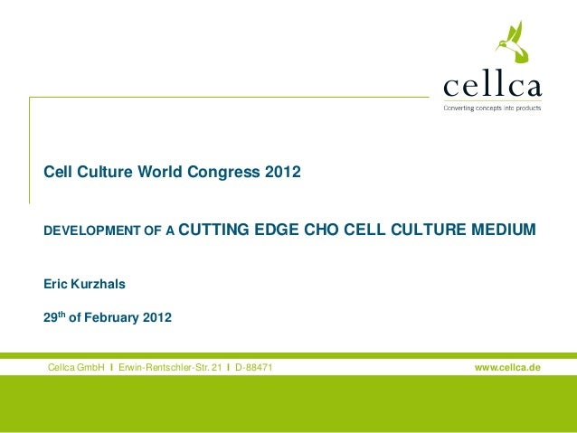 Cell Culture World Congress 2012  Welcome to the Cellca company presentation DEVELOPMENT OF A CUTTING  EDGE CHO CELL CULTU...