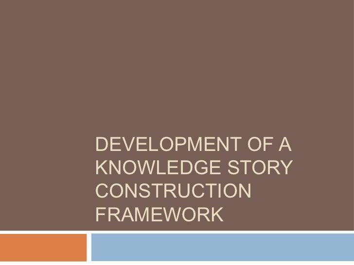DEVELOPMENT OF AKNOWLEDGE STORYCONSTRUCTIONFRAMEWORK