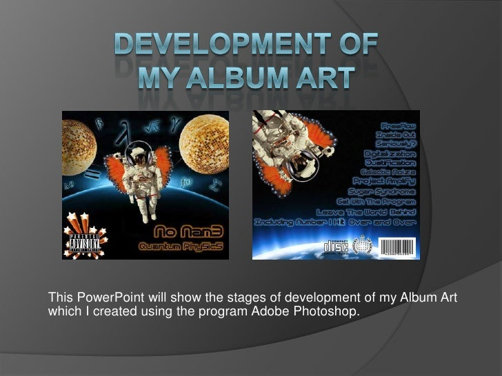 Development of my Album Art<br />This PowerPoint will show the stages of development of my Album Art which I created using...